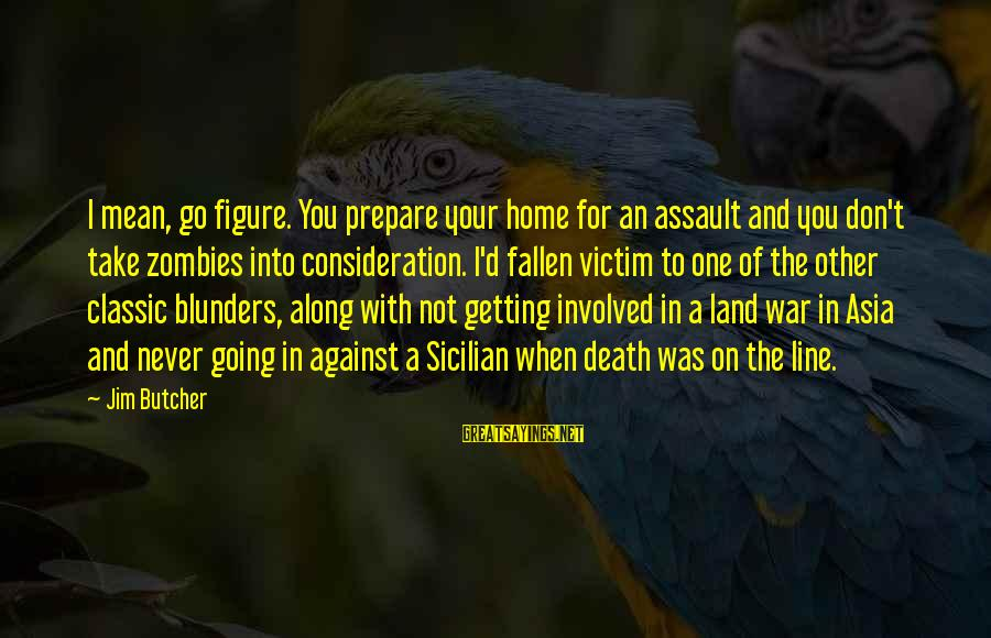 Against War Sayings By Jim Butcher: I mean, go figure. You prepare your home for an assault and you don't take