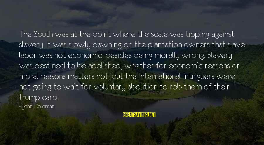 Against War Sayings By John Coleman: The South was at the point where the scale was tipping against slavery. It was