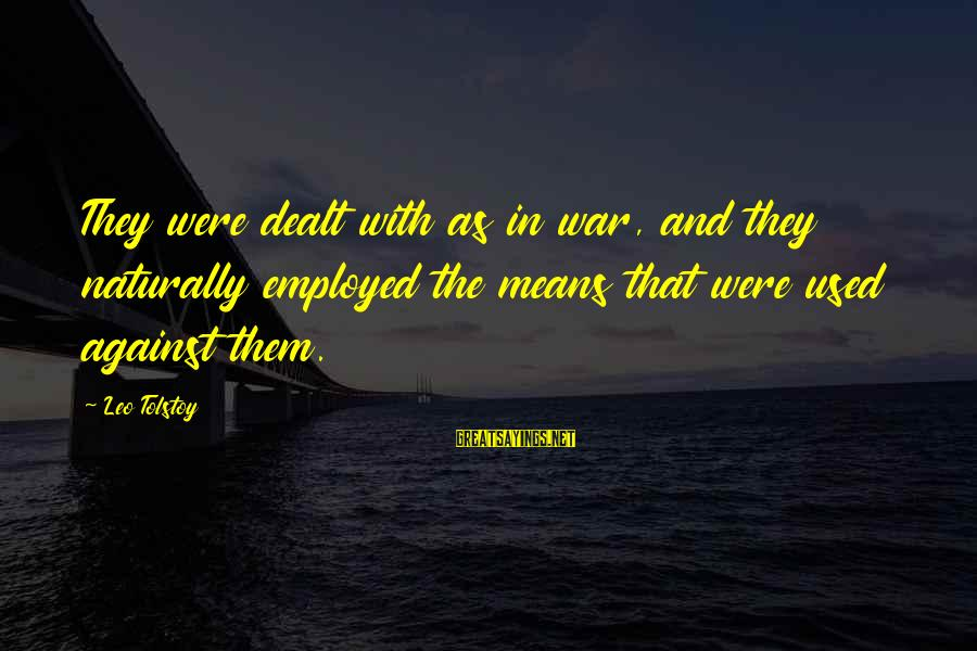 Against War Sayings By Leo Tolstoy: They were dealt with as in war, and they naturally employed the means that were
