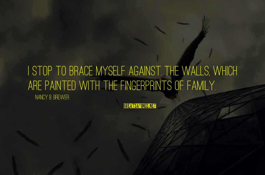 Against War Sayings By Nancy B. Brewer: I stop to brace myself against the walls, which are painted with the fingerprints of