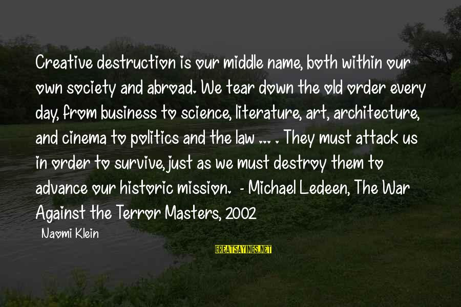 Against War Sayings By Naomi Klein: Creative destruction is our middle name, both within our own society and abroad. We tear
