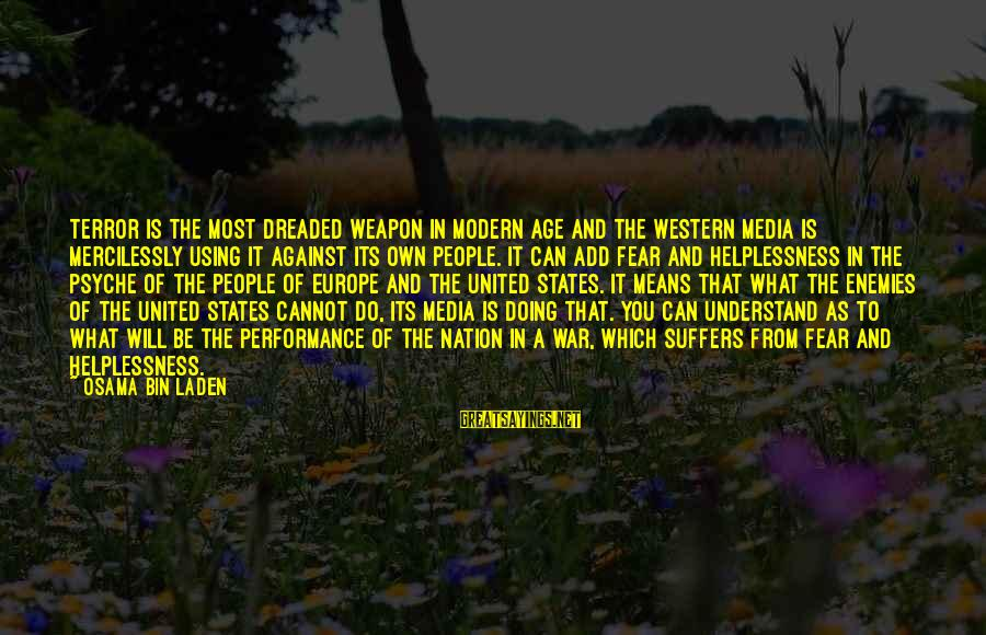 Against War Sayings By Osama Bin Laden: Terror is the most dreaded weapon in modern age and the Western media is mercilessly