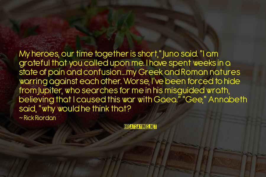 """Against War Sayings By Rick Riordan: My heroes, our time together is short,"""" Juno said. """"I am grateful that you called"""