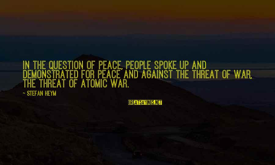 Against War Sayings By Stefan Heym: In the question of peace, people spoke up and demonstrated for peace and against the