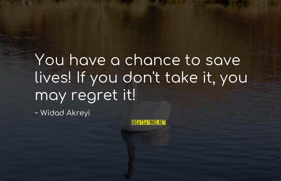 Against War Sayings By Widad Akreyi: You have a chance to save lives! If you don't take it, you may regret