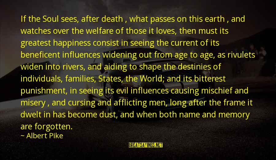 Age And Happiness Sayings By Albert Pike: If the Soul sees, after death , what passes on this earth , and watches