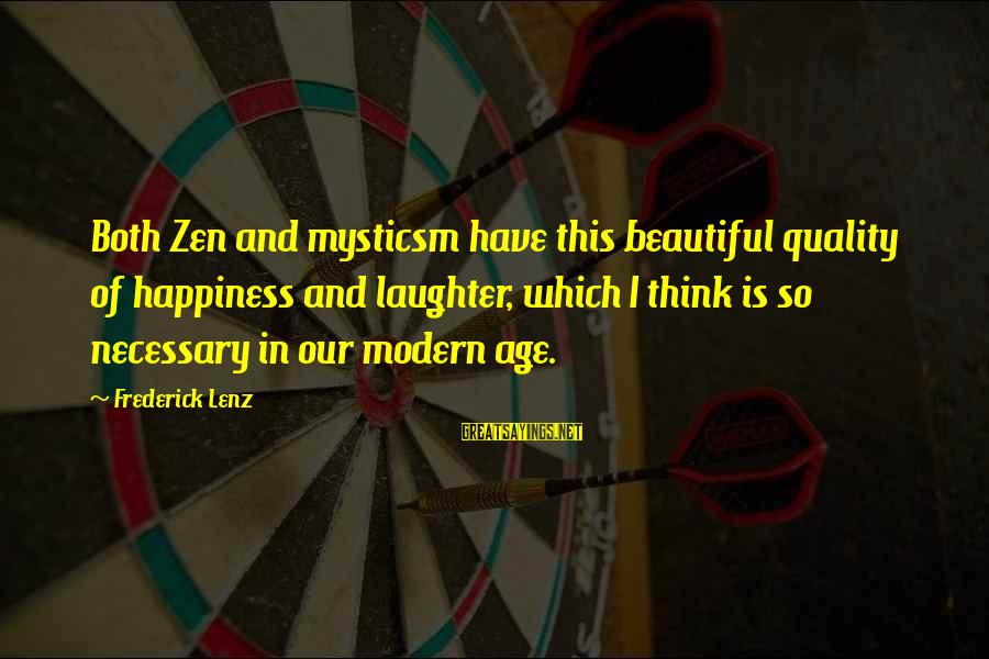 Age And Happiness Sayings By Frederick Lenz: Both Zen and mysticsm have this beautiful quality of happiness and laughter, which I think