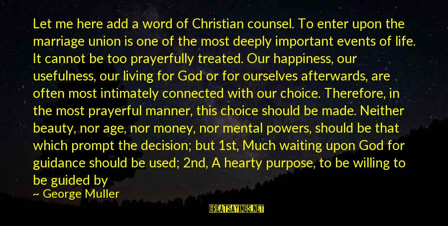 Age And Happiness Sayings By George Muller: Let me here add a word of Christian counsel. To enter upon the marriage union