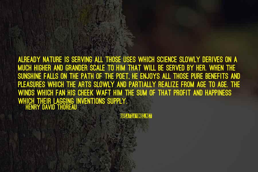 Age And Happiness Sayings By Henry David Thoreau: Already nature is serving all those uses which science slowly derives on a much higher