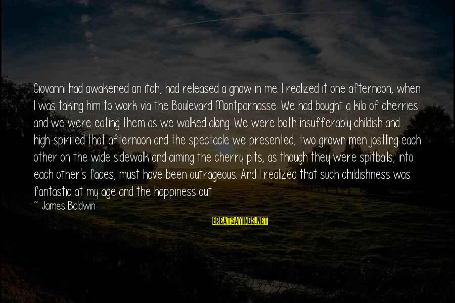 Age And Happiness Sayings By James Baldwin: Giovanni had awakened an itch, had released a gnaw in me. I realized it one