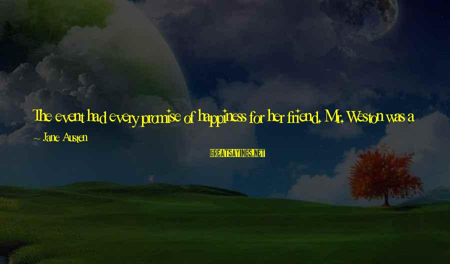 Age And Happiness Sayings By Jane Austen: The event had every promise of happiness for her friend. Mr. Weston was a man