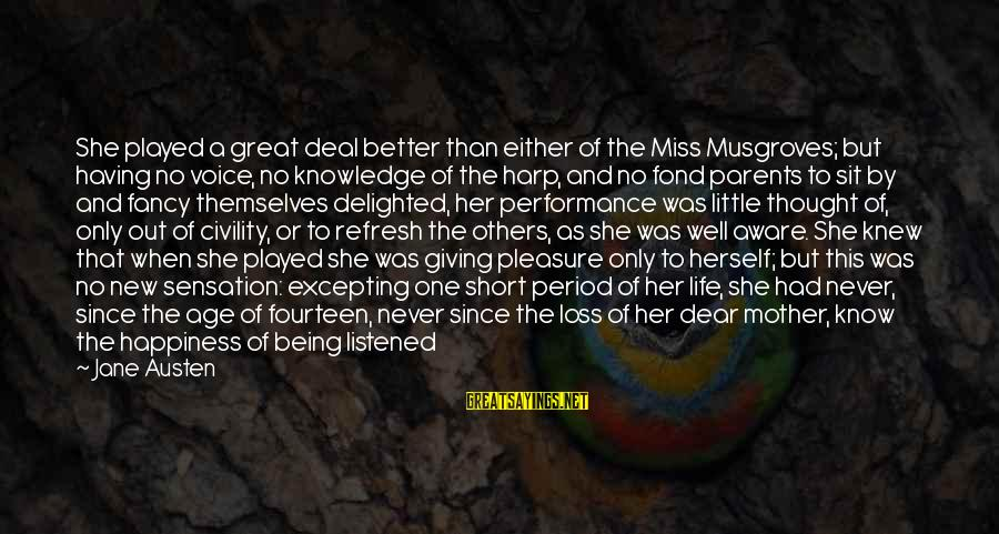 Age And Happiness Sayings By Jane Austen: She played a great deal better than either of the Miss Musgroves; but having no
