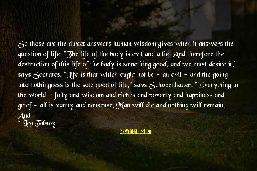 Age And Happiness Sayings By Leo Tolstoy: So those are the direct answers human wisdom gives when it answers the question of