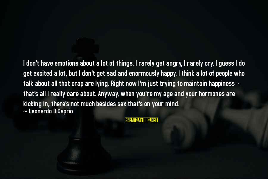 Age And Happiness Sayings By Leonardo DiCaprio: I don't have emotions about a lot of things. I rarely get angry, I rarely