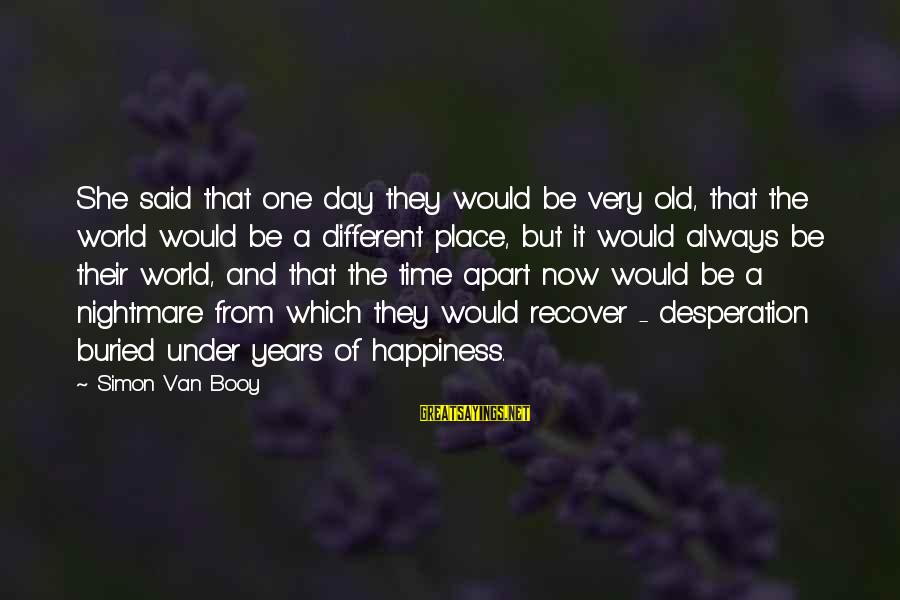 Age And Happiness Sayings By Simon Van Booy: She said that one day they would be very old, that the world would be