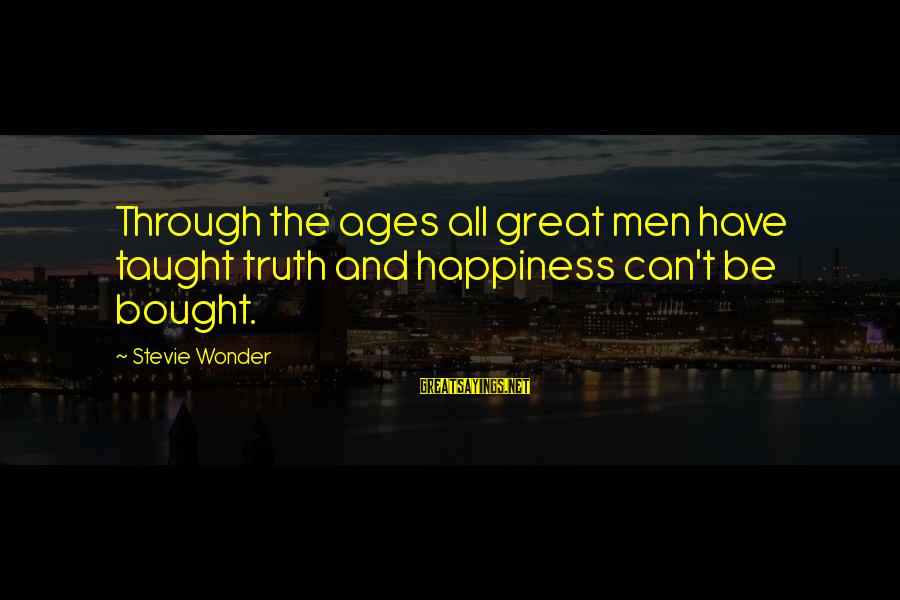 Age And Happiness Sayings By Stevie Wonder: Through the ages all great men have taught truth and happiness can't be bought.