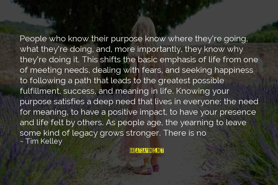 Age And Happiness Sayings By Tim Kelley: People who know their purpose know where they're going, what they're doing, and, more importantly,