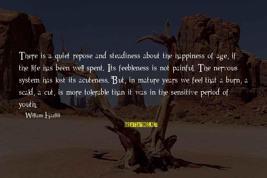 Age And Happiness Sayings By William Hazlitt: There is a quiet repose and steadiness about the happiness of age, if the life