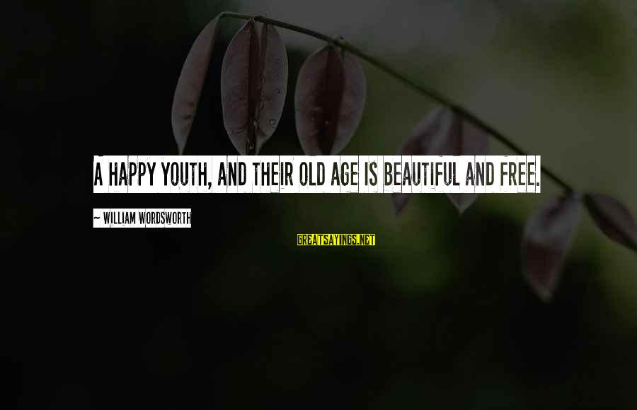Age And Happiness Sayings By William Wordsworth: A happy youth, and their old age Is beautiful and free.