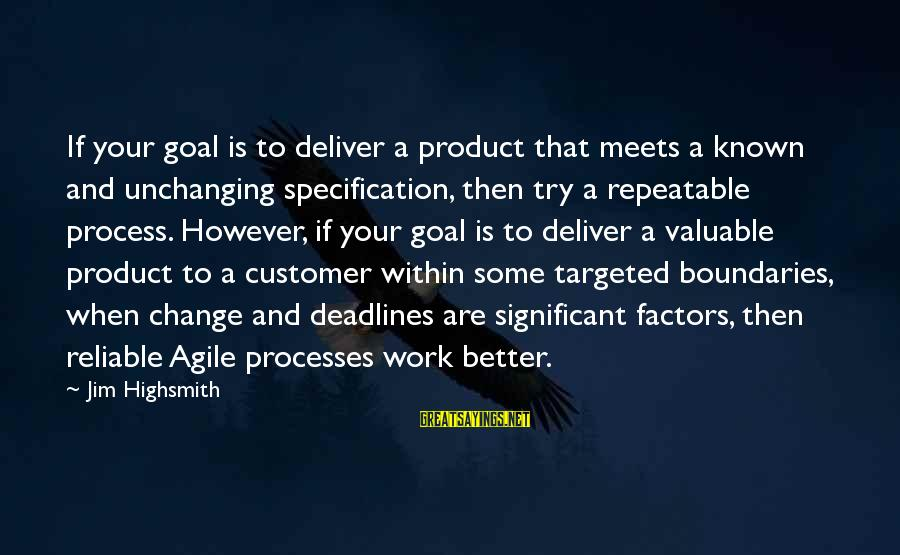 Agile Process Sayings By Jim Highsmith: If your goal is to deliver a product that meets a known and unchanging specification,