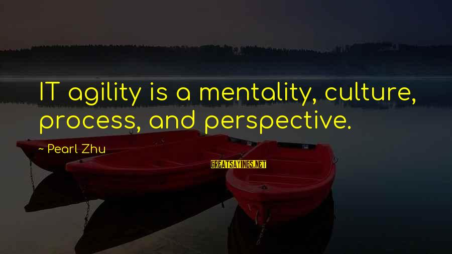 Agile Process Sayings By Pearl Zhu: IT agility is a mentality, culture, process, and perspective.