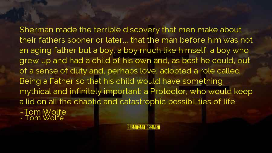 Aging Fathers Sayings By Tom Wolfe: Sherman made the terrible discovery that men make about their fathers sooner or later... that