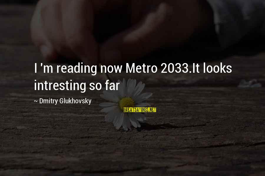 Ahhhhhhhggg Sayings By Dmitry Glukhovsky: I 'm reading now Metro 2033.It looks intresting so far