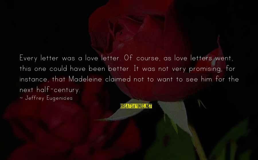 Ahhhhhhhggg Sayings By Jeffrey Eugenides: Every letter was a love letter. Of course, as love letters went, this one could