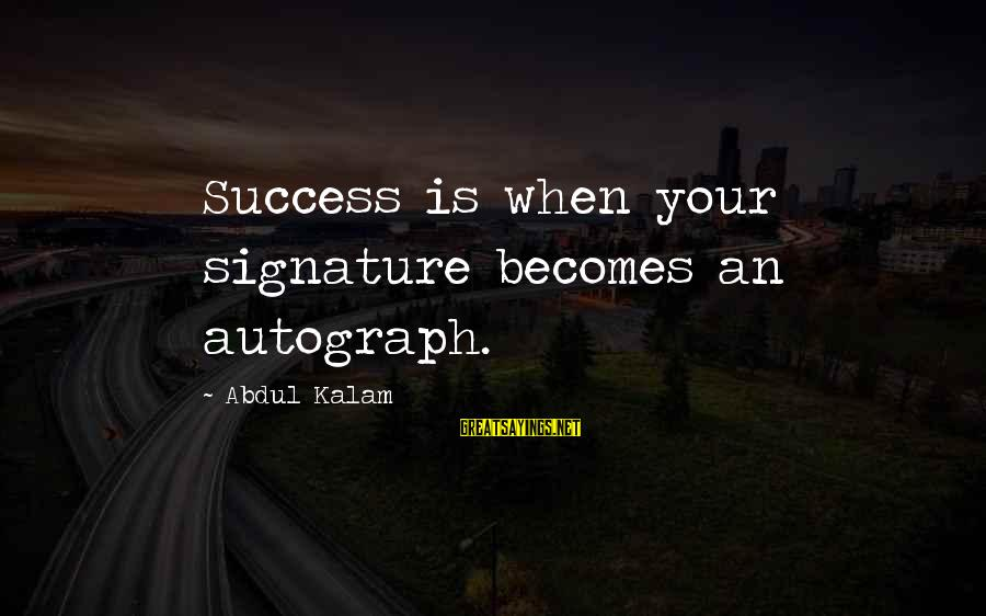 Ai No Kusabi Sayings By Abdul Kalam: Success is when your signature becomes an autograph.