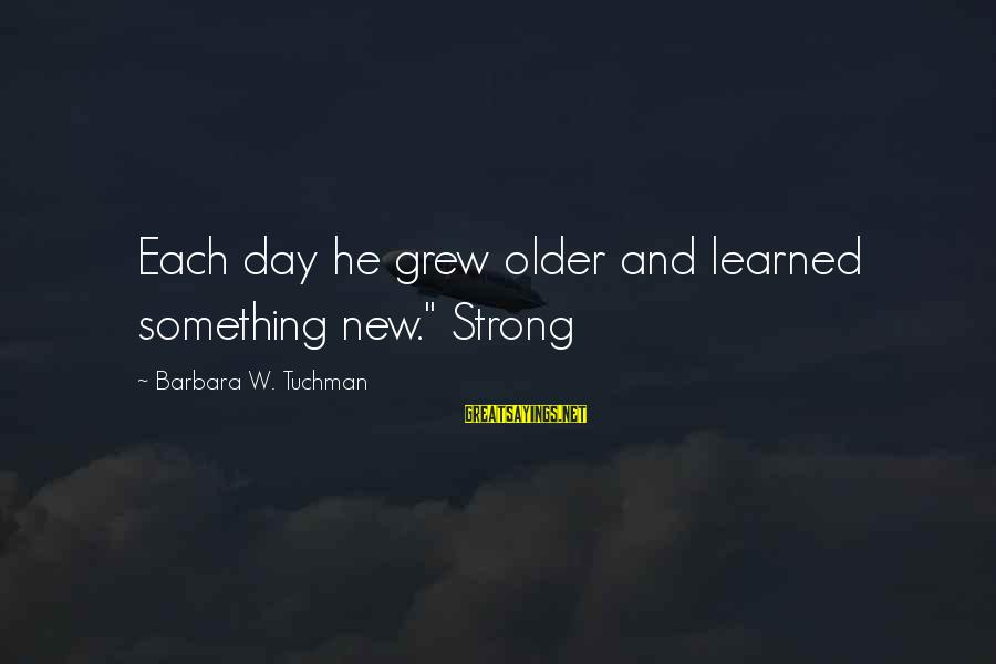 "Ai No Kusabi Sayings By Barbara W. Tuchman: Each day he grew older and learned something new."" Strong"