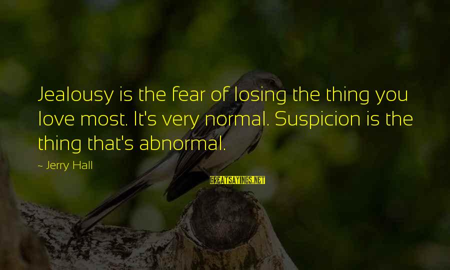 Ai No Kusabi Sayings By Jerry Hall: Jealousy is the fear of losing the thing you love most. It's very normal. Suspicion