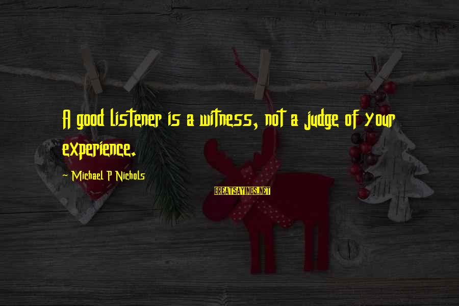 Ai No Kusabi Sayings By Michael P Nichols: A good listener is a witness, not a judge of your experience.