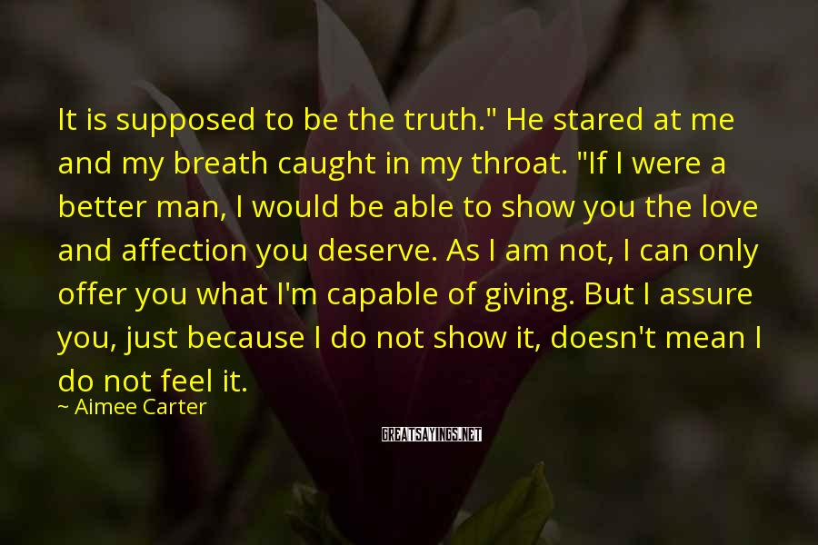 "Aimee Carter Sayings: It is supposed to be the truth."" He stared at me and my breath caught"