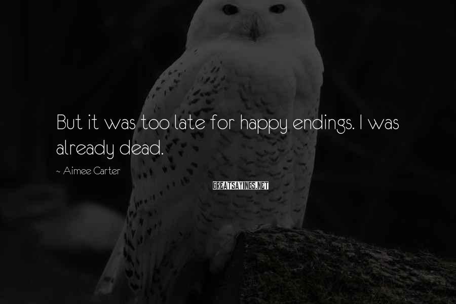 Aimee Carter Sayings: But it was too late for happy endings. I was already dead.