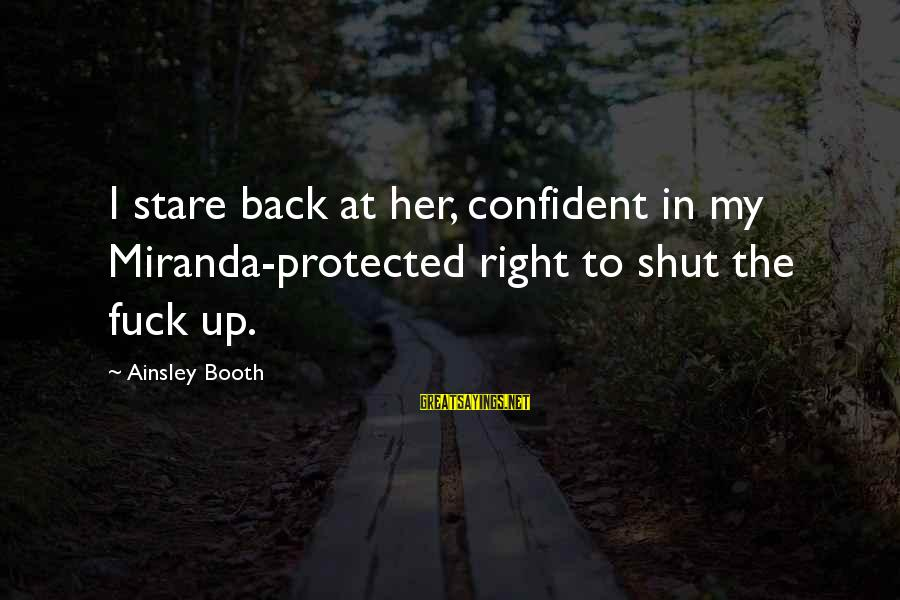 Ainsley's Sayings By Ainsley Booth: I stare back at her, confident in my Miranda-protected right to shut the fuck up.