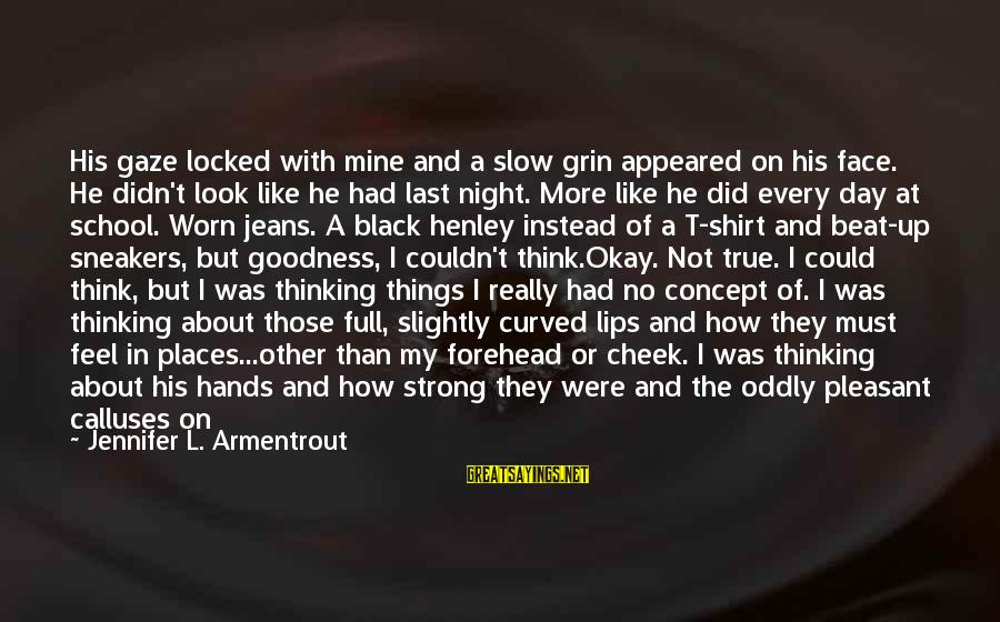 Ainsley's Sayings By Jennifer L. Armentrout: His gaze locked with mine and a slow grin appeared on his face. He didn't