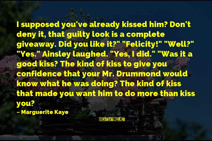 Ainsley's Sayings By Marguerite Kaye: I supposed you've already kissed him? Don't deny it, that guilty look is a complete
