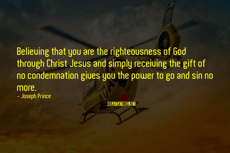 Air Force Commander Sayings By Joseph Prince: Believing that you are the righteousness of God through Christ Jesus and simply receiving the