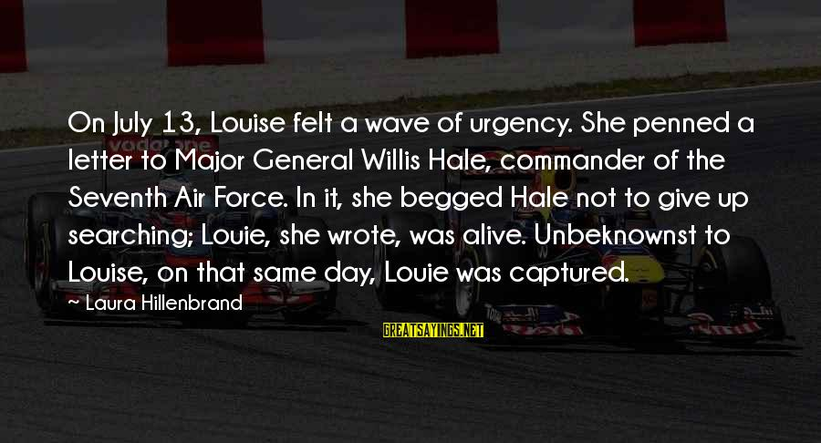 Air Force Commander Sayings By Laura Hillenbrand: On July 13, Louise felt a wave of urgency. She penned a letter to Major