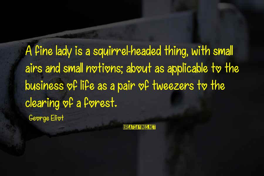 Air Headed Sayings By George Eliot: A fine lady is a squirrel-headed thing, with small airs and small notions; about as
