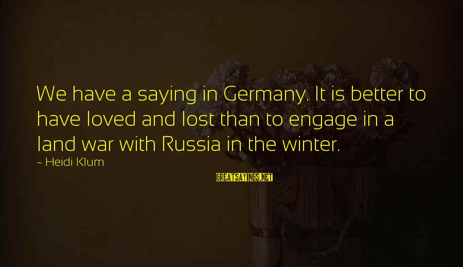 Air Pollution Control Sayings By Heidi Klum: We have a saying in Germany. It is better to have loved and lost than