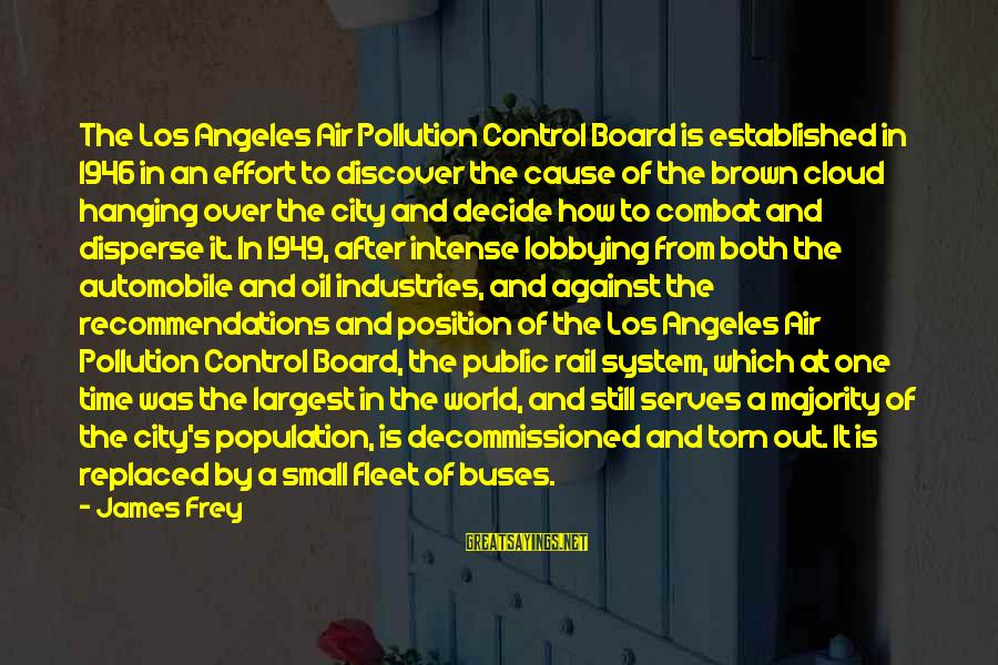 Air Pollution Control Sayings By James Frey: The Los Angeles Air Pollution Control Board is established in 1946 in an effort to