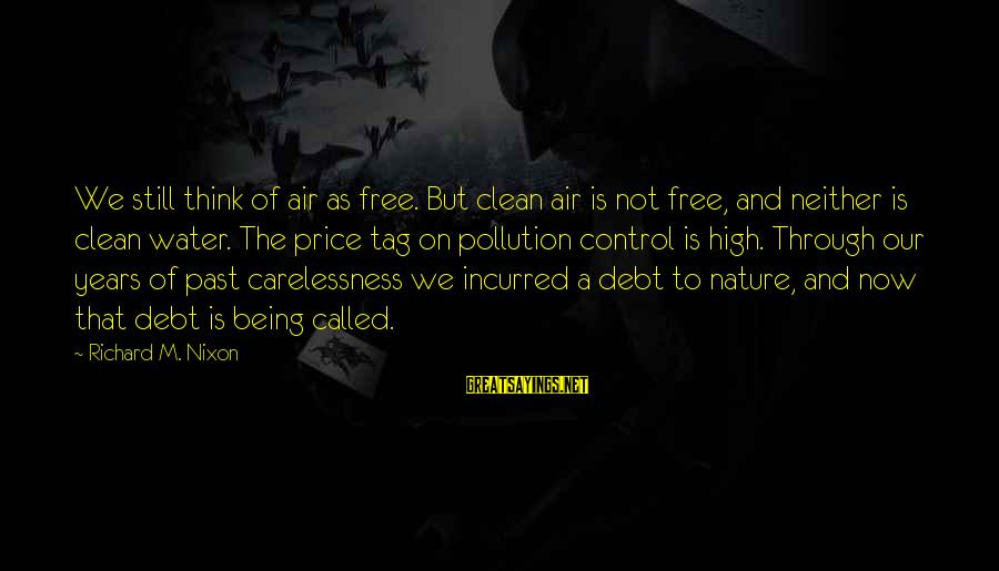 Air Pollution Control Sayings By Richard M. Nixon: We still think of air as free. But clean air is not free, and neither