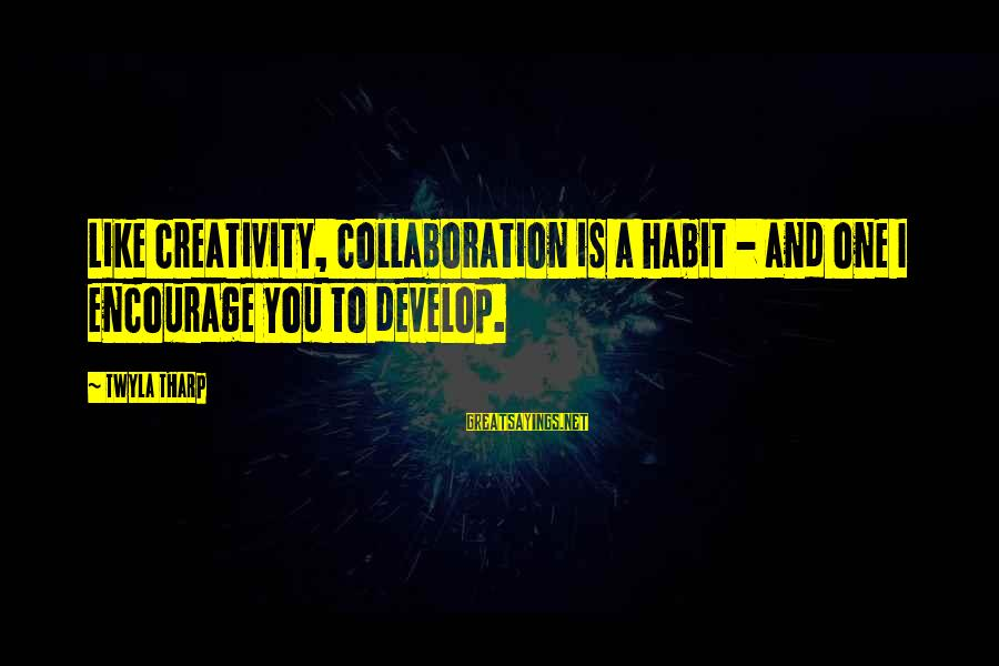 Air Pollution Control Sayings By Twyla Tharp: Like creativity, collaboration is a habit - and one I encourage you to develop.