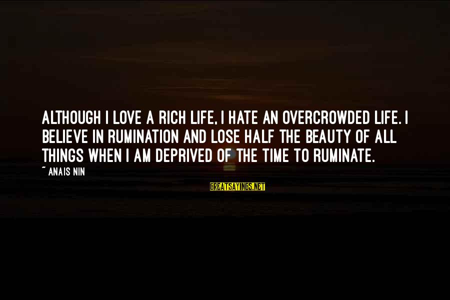 Air Transportation Sayings By Anais Nin: Although I love a rich life, I hate an overcrowded life. I believe in rumination