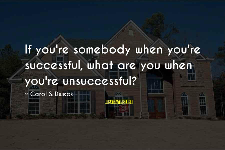 Air Transportation Sayings By Carol S. Dweck: If you're somebody when you're successful, what are you when you're unsuccessful?