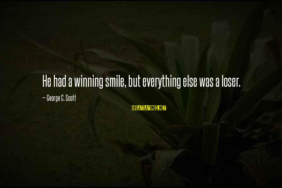 Air Transportation Sayings By George C. Scott: He had a winning smile, but everything else was a loser.