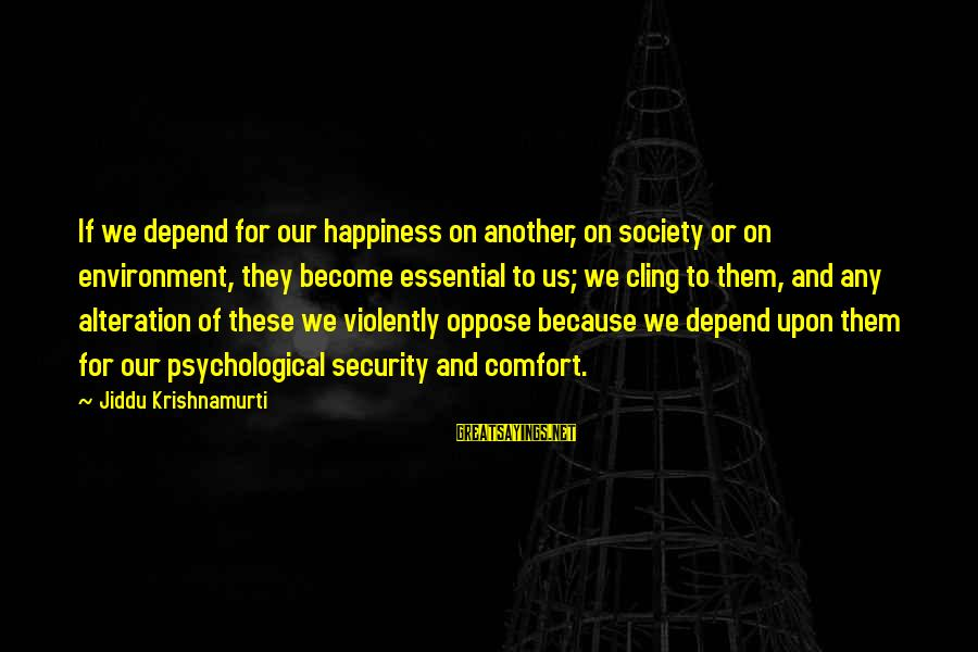 Air Transportation Sayings By Jiddu Krishnamurti: If we depend for our happiness on another, on society or on environment, they become