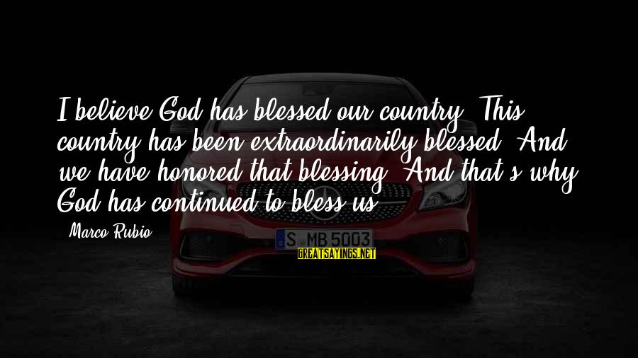 Air Transportation Sayings By Marco Rubio: I believe God has blessed our country. This country has been extraordinarily blessed. And we