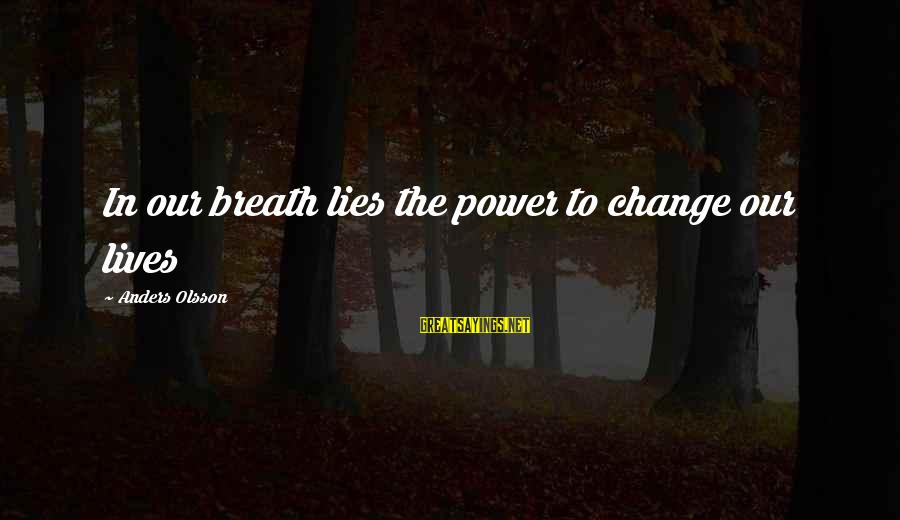 Airbus A380 Sayings By Anders Olsson: In our breath lies the power to change our lives